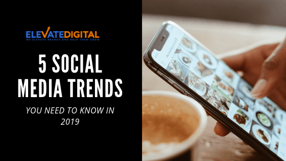 5 Social Media Trends You NEED To Know In 2019