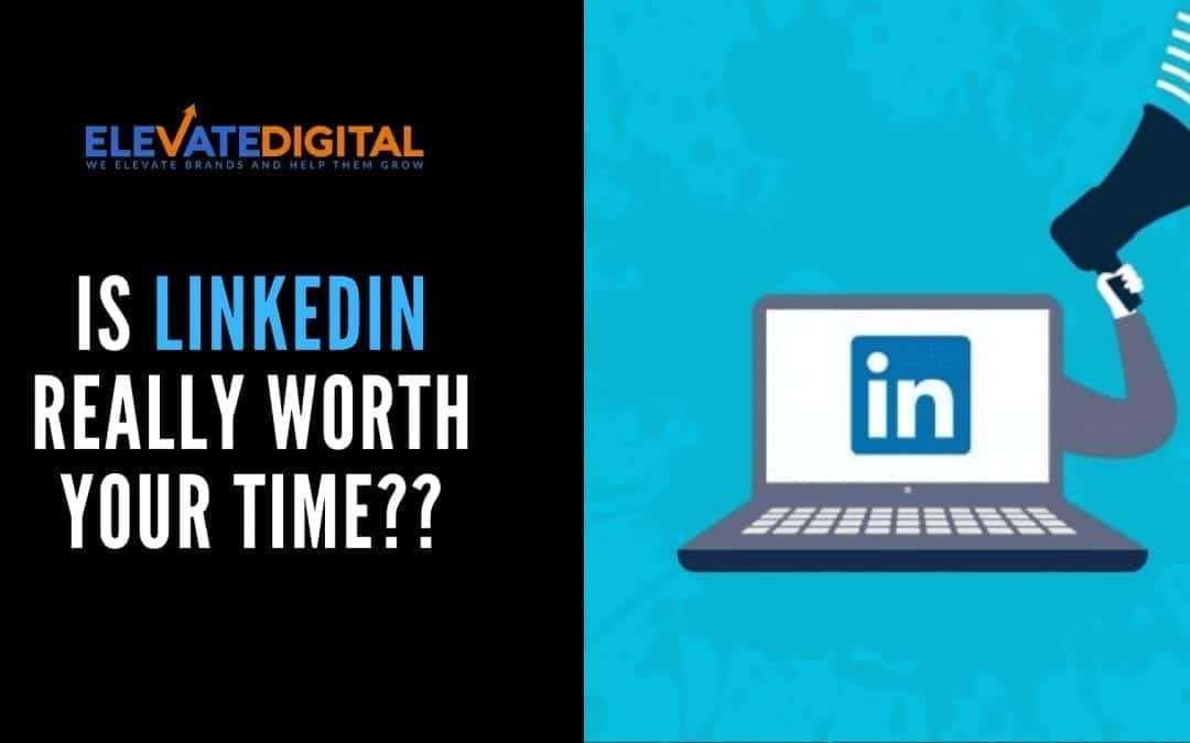Is LinkedIn Really Worth Your Time?