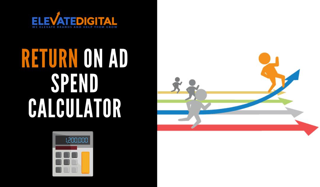 Elevate Digital Return On Ad Spend Calculator