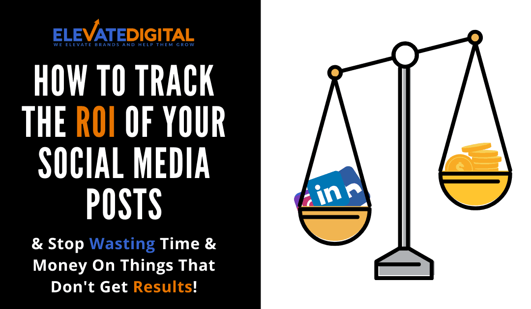 How To Track The ROI Of Social Media Posts & Lead Or Sales Generated