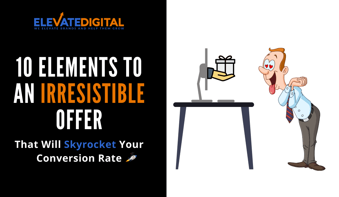 10 Elements To An Irresistible Offer That Will Boost Conversion Rate