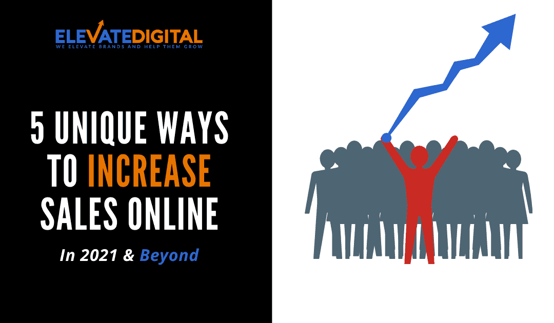 5 Unique Ways To Increase Sales Online (In 2021)